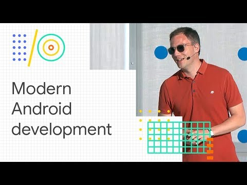 Modern Android development: Android Jetpack, Kotlin, and more (Google I/O 2018)