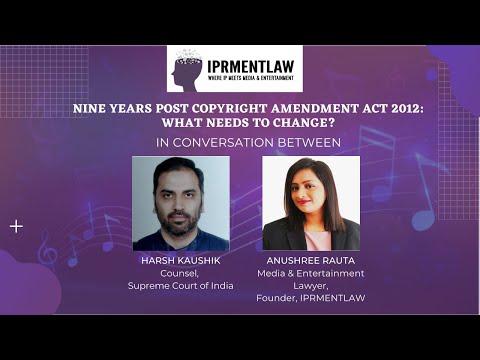 NINE YEARS POST COPYRIGHT AMENDMENT ACT 2012: WHAT NEEDS TO CHANGE?- HARSH KAUSHIK & ANUSHREE RAUTA