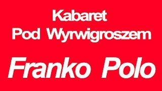 Kabaret Pod Wyrwigroszem - Franko Polo - Hymn Frankowiczów