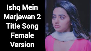 Ishq Mein Marjawan 2 Title Song Female Version | Colors | CODE NAME BADSHAH