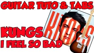 I FEEL SO BAD KUNGS GUITAR TUTO & TABS