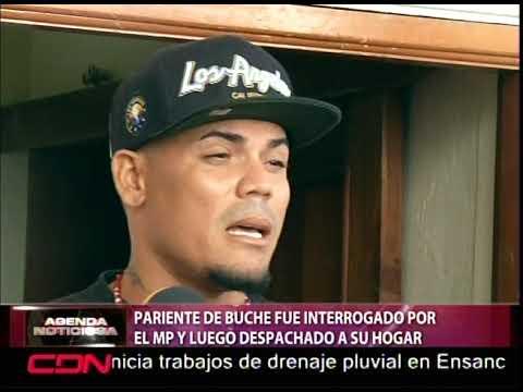 Pariente de Buche fue interrogado por el MP y luego despachado a su hogar