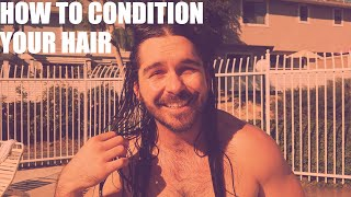 How to Condition Your Long Hair | Conditioning For Men