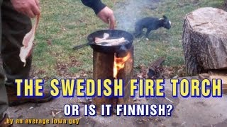The Swedish Fire Torch (Or is it Finnish?)