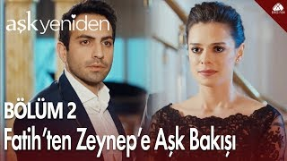 Fatih'ten Zeynep'e Aşk Bakışı - Aşk Yeniden 2. Bölüm