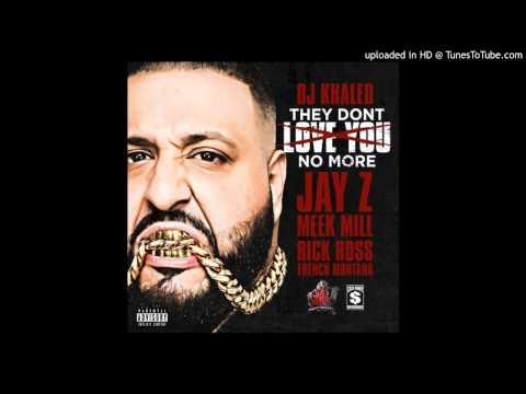 DJ Khaled Feat Jay-Z, Rick Ross, Meek Mill, French Montana - They Dont Love You No More