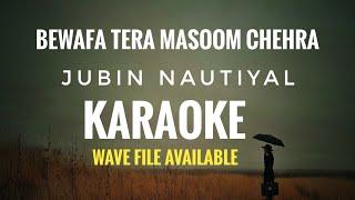 Bewafa Tera Masoom Chehra karaoke | Rochak Kohli Feat. Jubin Nautiyal | With Lyrics