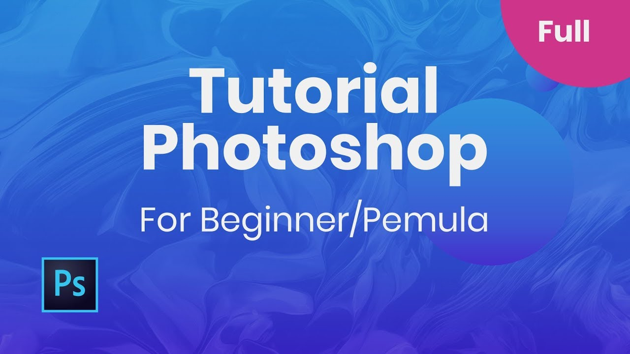 Full Tutorial Photoshop CC 2018 – Pemula