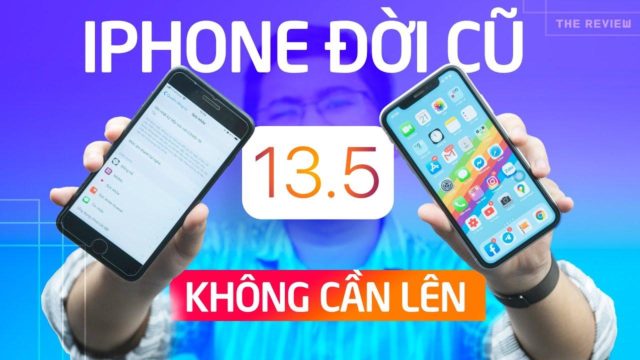 Có nên nâng iOS 13.5: iPhone đời cũ không lên cũng được!