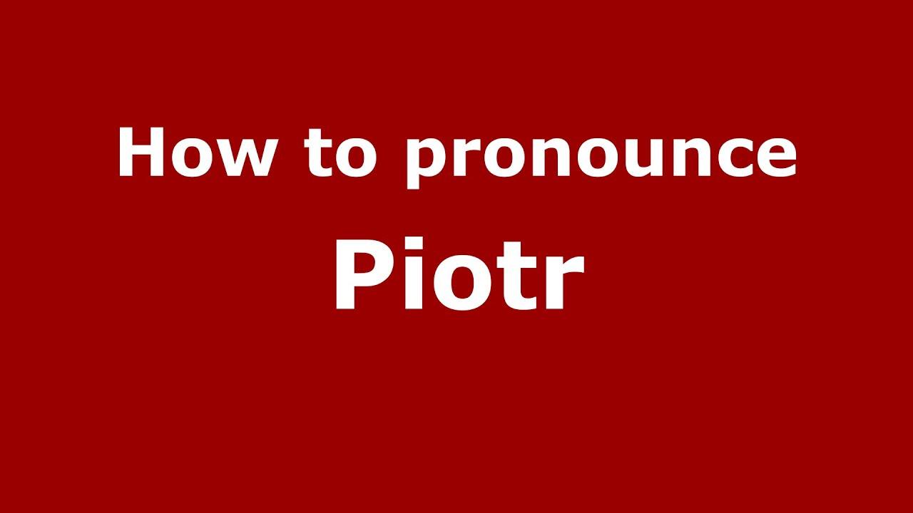 How to pronounce Piotr (Polish/Poland) - PronounceNames com