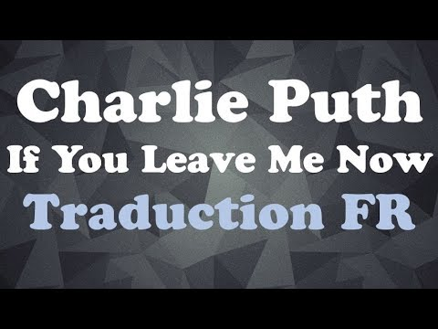 Charlie Puth - If You Leave Me Now [Traduction FR]
