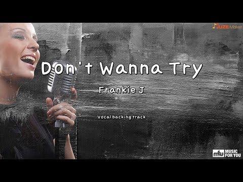 Don't Wanna Try - Frankie J (Instrumental & Lyrics)