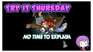 Try it Thursday | No Time To Explain!!!!