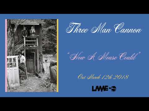 Three Man Cannon - How A Mouse Could