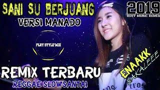 Download DJ SANI SU BERJUANG VERSI MANADO❗️ SLOW REGGAE SANTAI || REMIX PALING ENAK TERBARU 2019