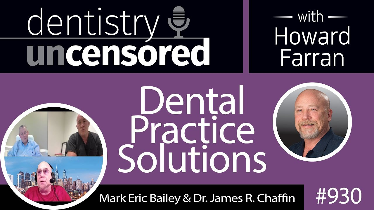 930 Dental Practice Solutions with Mark Eric Bailey & Dr  James R  Chaffin  : Dentistry Uncensored