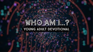 Who Am I...? Young Adult Devotional Series (Episode 5)