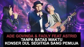 Download Ade Govinda & Fadly feat. Astrid - Tanpa Batas Waktu Konser Dul Segitiga Sang Pemuja
