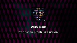 Draw Near - Kristian Stanfill & Passion lyric video Mp3