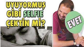 İTİRAF ET - Uyuyormuş Gibi Selfie Çektin Mi? - Selfie İtirafları