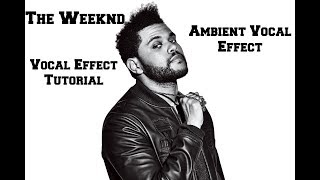 How To Get Ambient Vocal Effect Like The Weeknd