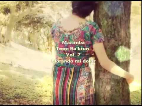 Marimba Trece Baktun Vol. 7 Llorando mi dolor.