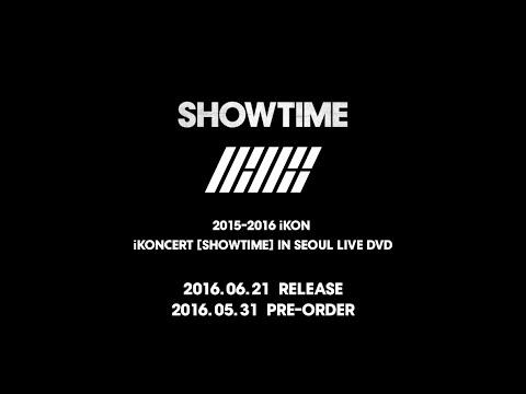 iKON - 2015-2016 iKONCERT 'SHOWTIME' IN SEOUL LIVE DVD