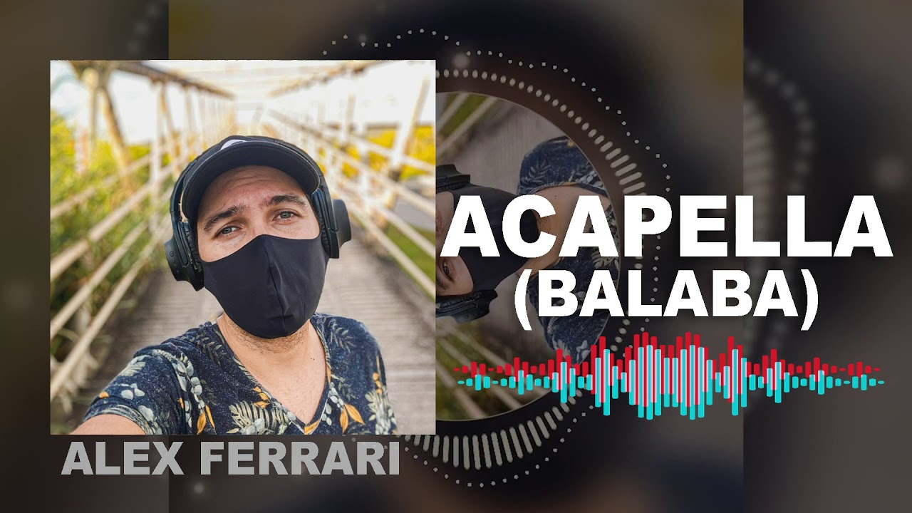 ACAPELLA 2021 FOR REMIX - BALABA - Alex Ferrari