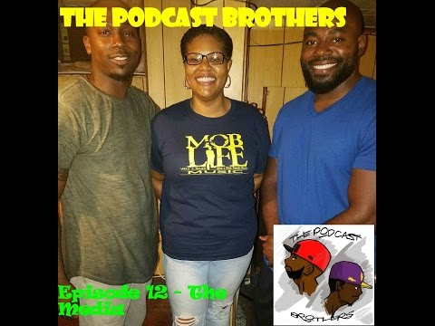 The Podcast Brothers Ep12 -The Media  feat. Lakisha