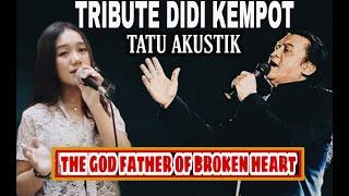 "Download TRIBUTE To DIDI KEMPOT  The GodFather Of Broken Heart ""Tatu Versi Akustik"""