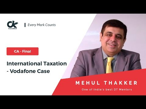 International Taxation : Vodafone Case Explained by Mehul Thakker