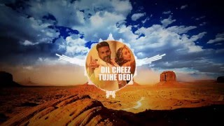 Dil cheez tujhe dedi| Airlift | Remix 2016 HD  with Effects