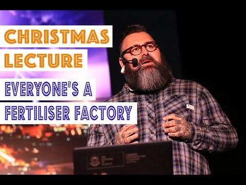 Christmas Lecture - Everyone's a Fertiliser Factory