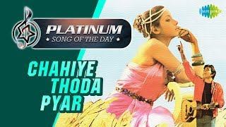 Platinum song of the day Chahiye Thoda Pyar 26th March RJ Ruchi