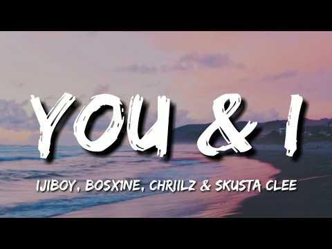 Ijiboy, Bosx1ne, Chriilz & Skusta Clee - You & I (Lyrics)