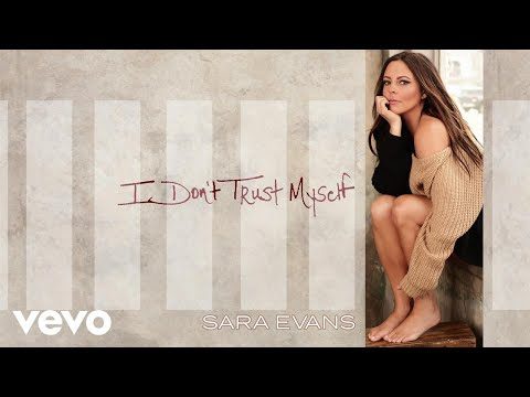 Sara Evans - I Don't Trust Myself (Audio)