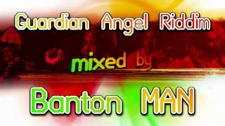 Guardian Angel Riddim Mix by Banton Man
