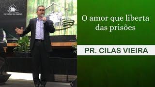 O amor que liberta das prisões - Pr  Cilas Vieira - 16-09-2020