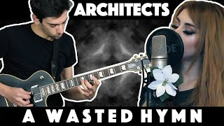 ARCHITECTS   A WASTED HYMN   COVER Ft. @Elektra Amber