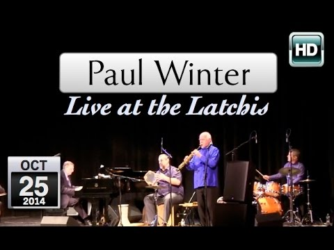 Paul Winter in Concert: Latchis - 10/25/14 - Excerpts