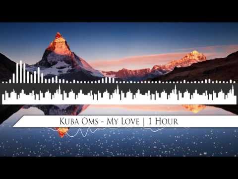 Kuba Oms - My Love | 1 Hour
