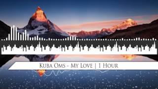 kuba-oms---my-love-1-hour