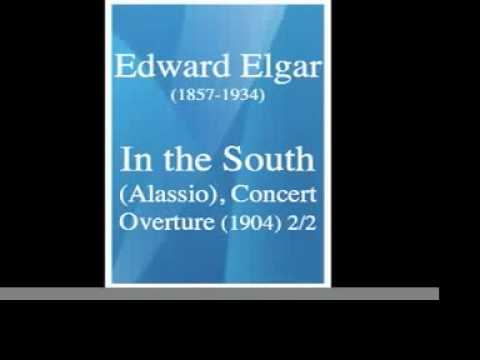 "Edward Elgar (1857-1934) : ""In the South/Alassio"" Concert Overture (1904) 2/2"