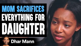 Mother Sacrifices Everything To Give Daughter A Better Life   Dhar Mann