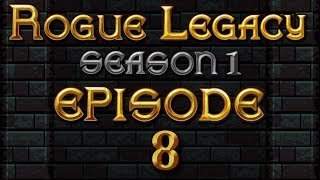 "Rogue Legacy : Season 1, Episode 8: ""That's One Dead Boss"""