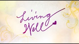 Living Well Season 3 Episode 4: Healing your mind and spirit