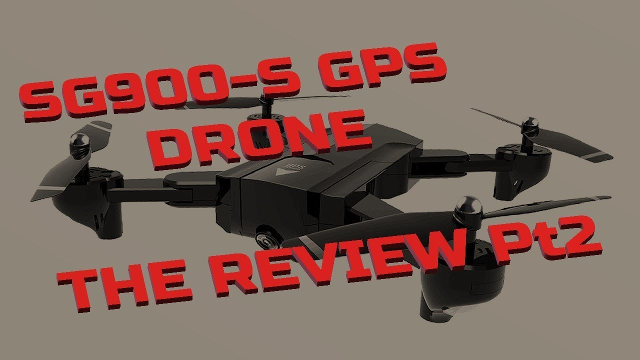 SG900-S GPS DRONE THE REVIEW Pt2 CONCLUSION AND FLIGHT FOOTAGE