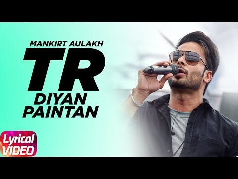 TR Diyan Paintan (Lyrical Video) | Mankirt Aulakh | Veet Baljit | Latest Punjabi Song 2018