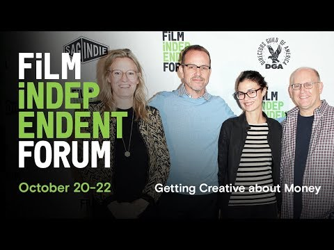 How Filmmakers Get Creative about Money | 2017 Film Independent Forum