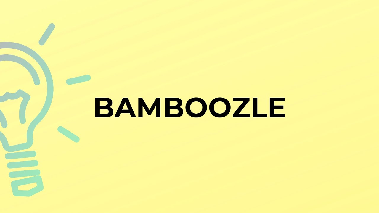 What is the meaning of the word BAMBOOZLE